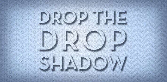 Drop The Drop Shadow